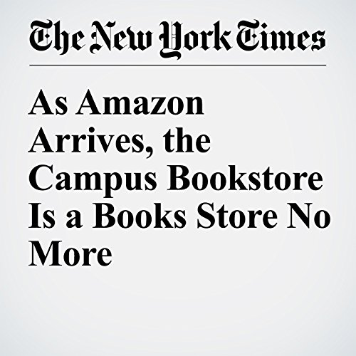 As Amazon Arrives, the Campus Bookstore Is a Books Store No More cover art