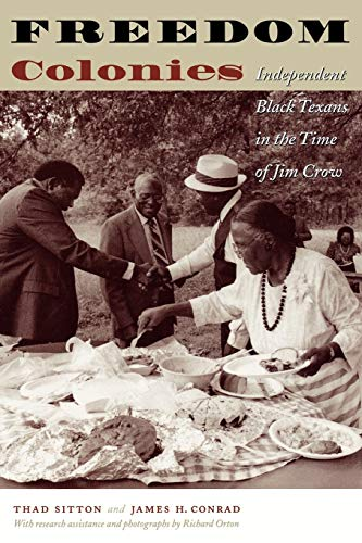 Freedom Colonies: Independent Black Texans in the Time of Jim Crow (JACK AND DORIS SMOTHERS SERIES IN TEXAS HISTORY, LIF