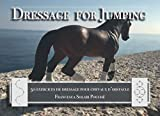 Dressage for Jumping: 50 exercices de dressage pour chevaux d obstacle (French Edition)