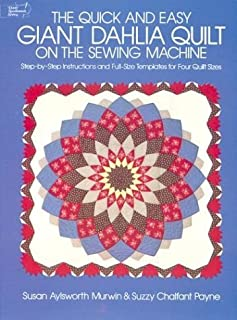 The Quick and Easy Giant Dahlia Quilt on the Sewing Machine: Step-by-Step Instructions and Full-Size Templates for Three Quilt Sizes (Dover Needlework) by Susan Aylsworth Murwin (2003-03-28)