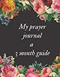 My Prayer Journal A 3 Month Guide: Guide To Prayer, Praise and Thanks Modern Calligraphy and Lettering : Journal and Notebook gift - With Lined and Blank Pages
