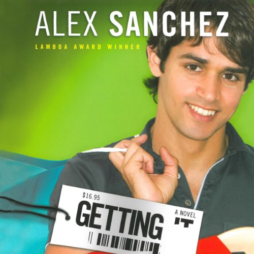 Getting It                   By:                                                                                                                                 Alex Sanchez                               Narrated by:                                                                                                                                 Samuel Traquina                      Length: 5 hrs and 4 mins     7 ratings     Overall 4.4