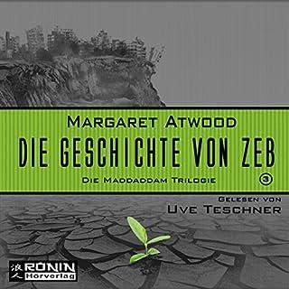 Die Geschichte von Zeb     Die MaddAddam Trilogie 3              Autor:                                                                                                                                 Margaret Atwood                               Sprecher:                                                                                                                                 Uve Teschner                      Spieldauer: 13 Std. und 9 Min.     102 Bewertungen     Gesamt 4,6