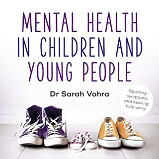 Mental Health in Children and Young People     Spotting Symptoms and Seeking Help Early              By:                                                                                                                                 Dr. Sarah Vohra                               Narrated by:                                                                                                                                 Dr. Sarah Vohra                      Length: 4 hrs and 26 mins     1 rating     Overall 5.0