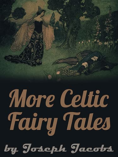 More Celtic Fairy Tales: Joseph Jacobs (Political, Social Science, Classics, Literature) [Annotated]
