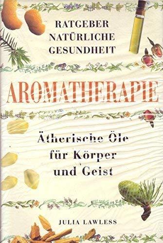 Aromatherapie. Ätherische Öle für Körper und Geist.