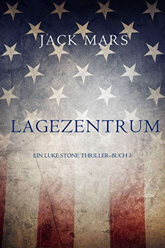 Lagezentrum: Ein Luke Stone Thriller — Buch 3