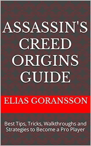 Assassin's Creed Origins Guide: Best Tips, Tricks, Walkthroughs and Strategies to Become a Pro Player (English Edition)