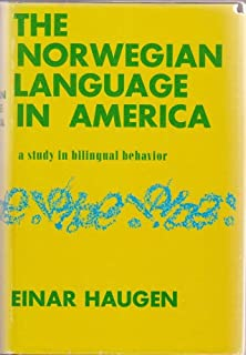 The Norwegian language in America;: A study in bilingual behavior (Publications of the American Institute, University of Oslo, in coöperation with ... and Sciences, University of Pennsylvania)