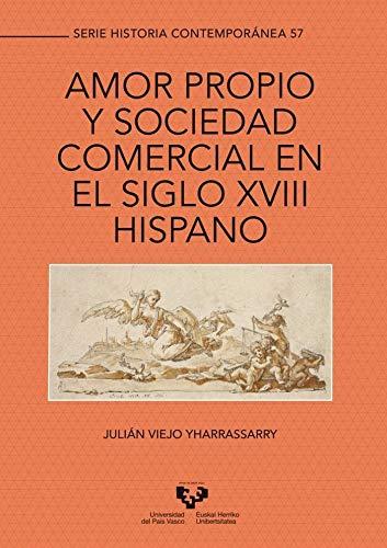 Amor propio y sociedad comercial en el siglo XVIII hispano: 57 (Serie Historia Contemporánea)
