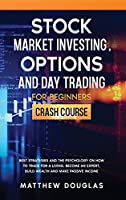 Stock Market Investing, Options and Day Trading for Beginners: Best Strategies and the Psychology on How to Trade for a Living, Become an Expert, Build Wealth and Make Passive Income