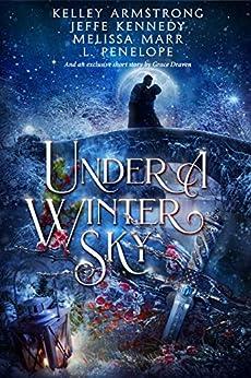 Under a Winter Sky: A Midwinter Holiday Anthology by [Jeffe Kennedy, Kelley Armstrong, Melissa Marr, L. Penelope, Grace Draven]
