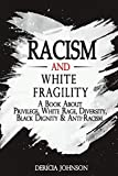 RACISM AND WHITE FRAGILITY: How to Talk About Racism, Multicultural Society & Solve the Cynical Mindset that Plagues America. A Book About Privilege, White Rage, Diversity, Black Dignity & Antiracism