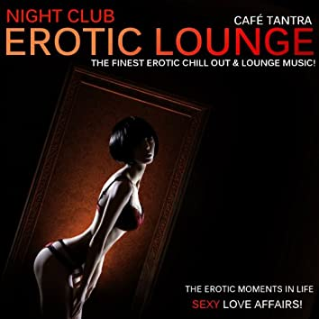 Night Club Erotic Lounge, Vol. 2 - Sexy Love Affairs (The Finest Erotic Chill Out & Lounge Music)