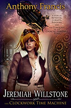 Jeremiah Willstone and the Clockwork Time Machine by [Anthony Francis]