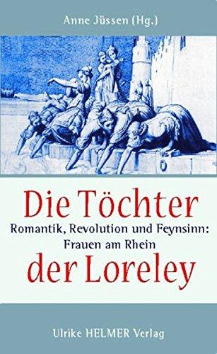 Die Töchter der Loreley: Romantik, Revolution und Feynsinn: Frauen am Rhein