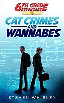 6th Grade Revengers, Book 1: Cat Crimes and Wannabes by [Steven Whibley]