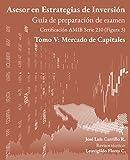 Asesor en Estrategias de Inversión: Tomo V: Mercado de Capitales (Guía de preparación de examen AMIB...