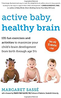 Active Baby, Healthy Brain: 135 Fun Exercises and Activities to Maximize Your Child's Brain Development from Birth Through...