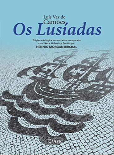 Os Lusíadas: Edição Antológica, Comentada e Comparada com Ilíada, Odisseia e Eneida por Hennio Morgan Birchal