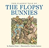 The Classic Tale of the Flopsy Bunnies: The Classic Edition