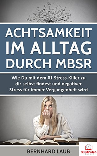 Achtsamkeit im Alltag durch MBSR: Wie Du mit dem #1 Stress-Killer zu...