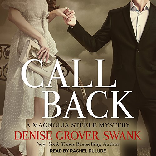 Call Back     Magnolia Steele Mystery Series, Book 3              By:                                                                                                                                 Denise Grover Swank                               Narrated by:                                                                                                                                 Rachel Dulude                      Length: 10 hrs and 57 mins     2 ratings     Overall 4.5
