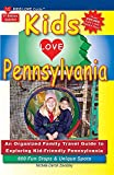 KIDS LOVE PENNSYLVANIA, 6th Edition: An Organized Family Travel Guide to Kid-Tested Pennsylvania. 600 Fun Stops & Unique Spots (Kids Love Travel Guides)