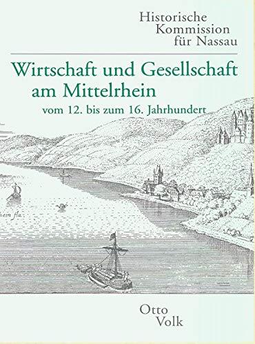 Wirtschaft und Gesellschaft am Mittelrhein vom 12. bis zum 16. Jahrhundert (Veröffentlichungen der Historischen Kommission für Nassau)