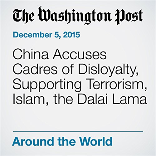 China Accuses Cadres of Disloyalty, Supporting Terrorism, Islam, the Dalai Lama audiobook cover art