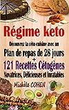 Régime keto: Découvrez la céto cuisine avec un plan de repas de 28 jours + 121...