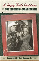 Image: A Happy Trails Christmas, by Roy Rogers (Author), Dale Evans (Author). Publisher: Revell; Reprint edition (September 1, 2012)