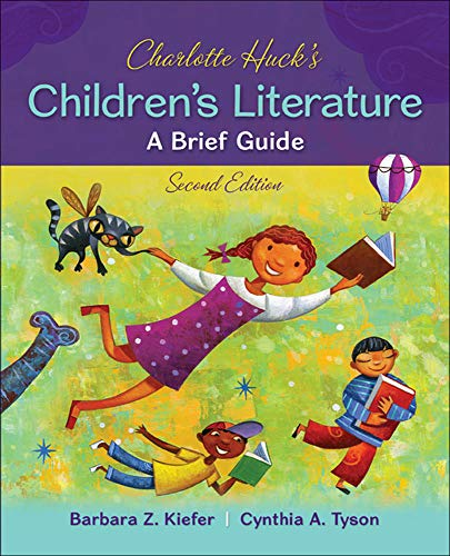 Compare Textbook Prices for Charlotte Huck's Children's Literature: A Brief Guide 2 Edition ISBN 9780078024429 by Kiefer, Barbara,Tyson, Cynthia