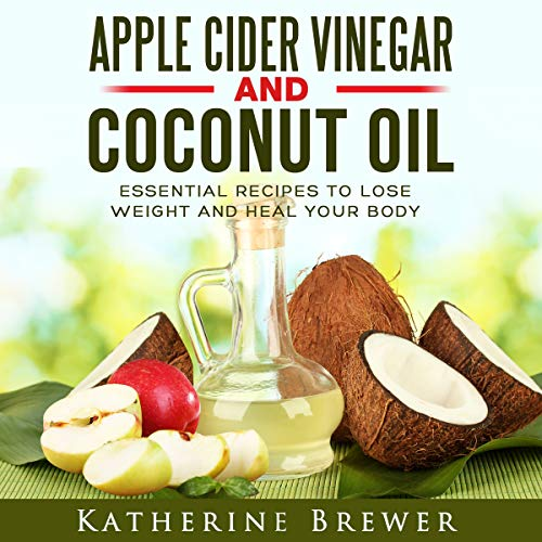Apple Cider Vinegar and Coconut Oil Audiobook By Katherine Brewer cover art