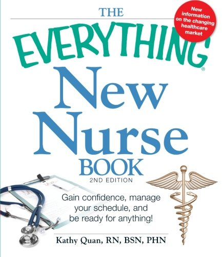 The Everything New Nurse Book, 2nd Edition: Gain confidence, manage your schedule, and be ready for...