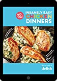 Delish Insanely Easy Chicken Dinners: 90+ Amazing Recipes