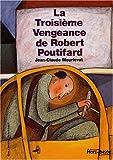 La Troisième Vengeance de Robert Poutifard (French Edition) by Jean-Claude Mourlevat(1905-06-26) - Editions Gallimard