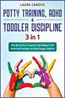 Potty Training, ADHD and Toddler Discipline [3 in 1]: The All-In-One Program that Helped 1.347 American Families to Raise Happy Children (I Love My Parents)