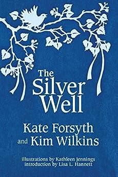 The Silver Well by [Kate Forsyth, Kim Wilkins, Kathleen Jennings, Lisa Hannett]