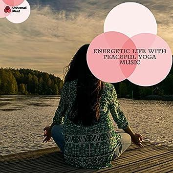 Energetic Life With Peaceful Yoga Music