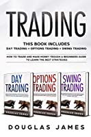 Trading: This Book Includes: Day Trading, Options Trading, Swing Trading. How to Trade and Make Money through a Beginners Guide to Learn the Best Strategies