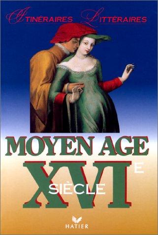 Itineraires litteraires. Moyen-age et XVI siecle. Per i Licei e gli Ist. Magistrali