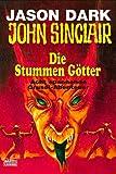 Die Stummen Götter (John Sinclair. Bastei Lübbe Taschenbücher) - Jason Dark