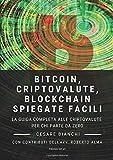 Bitcoin, Criptovalute, Blockchain Spiegate Facili: La guida...
