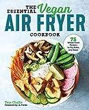 The Essential Vegan Air Fryer Cookbook: 75...
