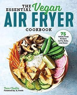 Amazon Com The Essential Vegan Air Fryer Cookbook 75 Whole Food