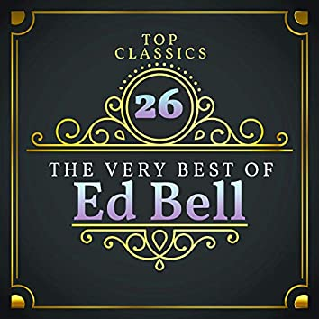 Top 26 Classics - The Very Best of Ed Bell