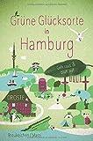 Grüne Glücksorte in Hamburg: Geh raus und blüh auf von Tanja Breukelchen