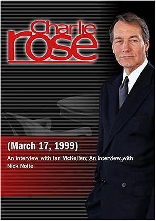 Charlie Rose with Ian McKellen; Nick Nolte (March 17, 1999)