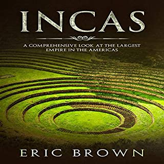 Incas: A Comprehensive Look at the Largest Empire in the Americas     Ancient Civilizations, Book 1              By:                                                                                                                                 Eric Brown                               Narrated by:                                                                                                                                 John B Leen                      Length: 1 hr and 36 mins     1 rating     Overall 2.0